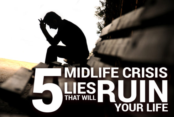 5 Midlife Crisis Lies that Will Ruin Your Life