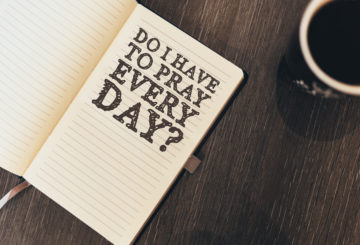 Do You Have To Pray Every Day?