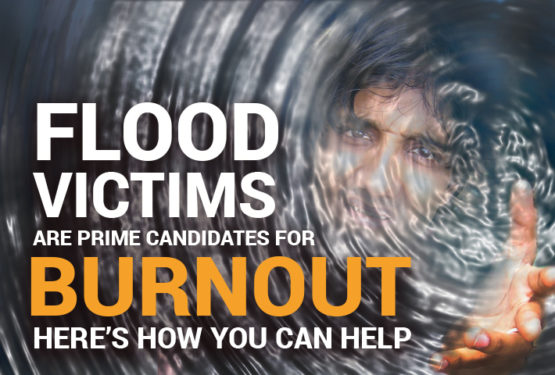 Flood Victims are Prime Candidates for Burnout. Here's How You can Help